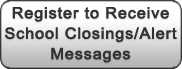 Register to Receive School Closings/Alert Messages